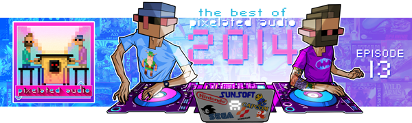 Pixelated Audio - Video Game Music podcast and Retro Gaming Best of 2014 - Pixelated Audio