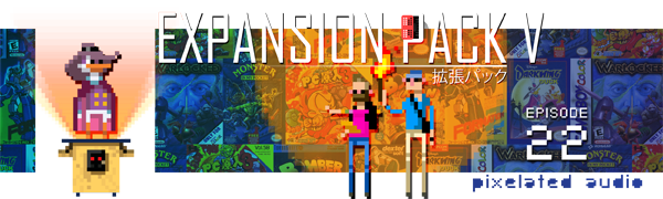 Pixelated Audio - Video Game Music podcast and Retro Gaming - episode 22 expansion pack V