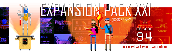 Pixelated Audio - Video Game Music podcast and Retro Gaming Expansion pack 21