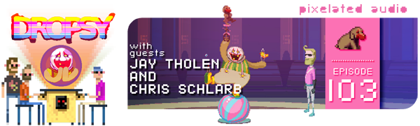 Dropsy video game music Chris Schlarb and Jay Tholen pixelated audio episode 103
